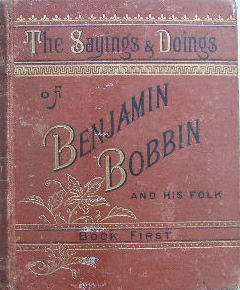 Image for The SAYINGS AND DOINGS OF BENJAMIN BOBBIN AND HIS FOlks (Book the First).