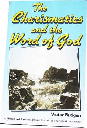 Image for The Charismatics and the Word of God  A Biblical and Historical Perspective on the Charismatic Movement