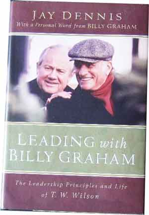 Image for Leading with Billy Graham  The Leadership Principles and Life of T.W. Wilson