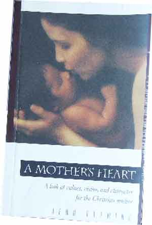 Image for A Mother's Heart: A Look at Values, Vision, and Character for the Christian Mother.