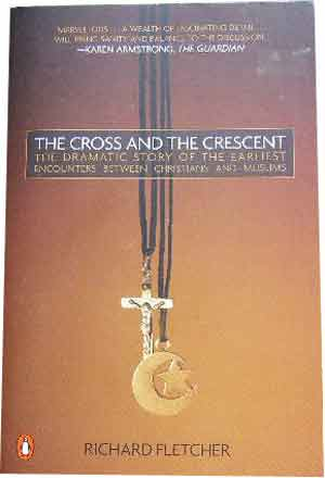Image for The Cross and the Crescent  The Dramatic story of the Earliest Encounters between Christians and Muslims
