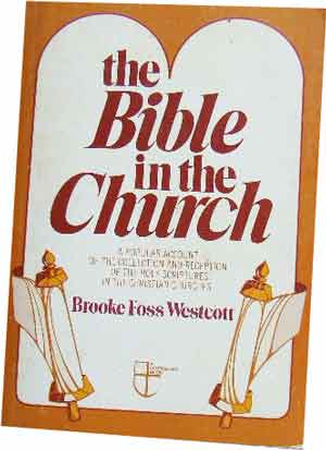 Image for The Bible in the Church  A Popular Account of the Collection and Reception of the Holy Scriptures in the Christian Churches