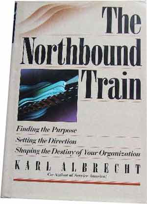 Image for The Northbound Train: Finding the Purpose Setting the Direction Shaping the Destiny of Your Organization.