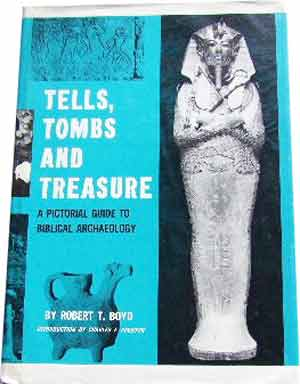 Image for Tells, Tombs and Treasure  A Pictorial Guide to Biblical Archaeology