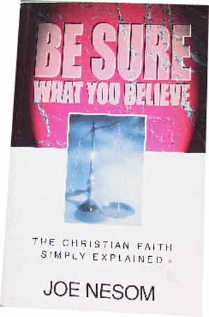Image for Be Sure What You Believe  The Christian Faith Simply Explained