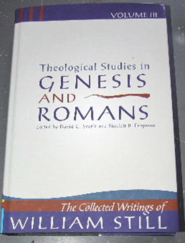 Image for Collected Writings of William Still. Volume 3  Theological Studies in Genesis and Romans