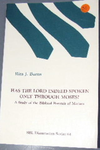 Image for Has the Lord Indeed Spoken Only Through Moses?  A Study of the Biblical Portrait of Miriam
