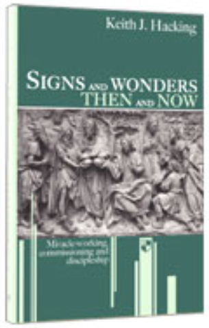 Image for Signs and Wonders Then and Now: Miracle-working, Commissioning and Discipleship.