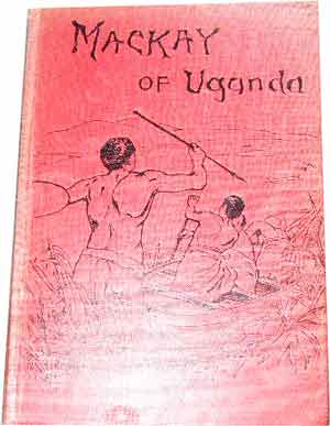 Image for The Story of the Life of Mackay of Uganda  Pioneer Missionary (Written by His Sister)