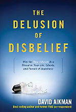 Image for The Delusion of Disbelief: Why the New Atheism is a Threat to Your Life, Liberty, and Pursuit of Happiness.