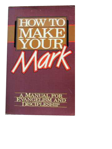 Image for How to Make Your Mark  A Manual for Evangelism and Discipleship