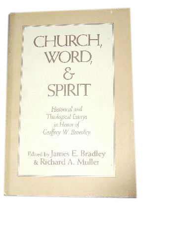 Image for Church, Word & Spirit  HIstorical and Theological Essays in Honor of Geoffrey W. Bromiley