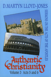 Image for Authentic Christianity, Vol. 3 Acts 5 & 6  Sermons on the Acts of the Apostles