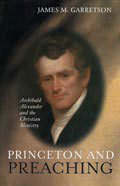 Image for Princeton and Preaching: Archibald Alexander and the Christian Ministry.