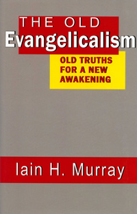 Image for The Old Evangelicalism  Old Truths for a New Awakening