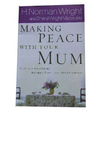 Image for Making Peace with your Mum  Steps to a Healthier Mother-Daughter Relationship