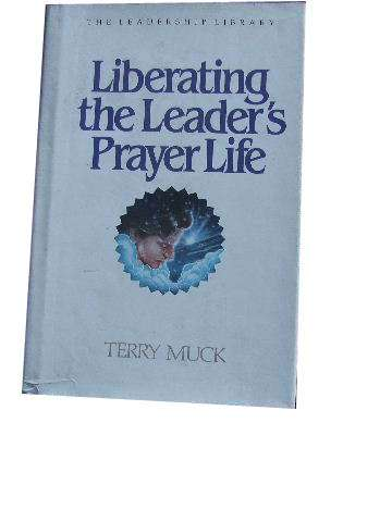 Image for Liberating the Leader's Prayer Life.