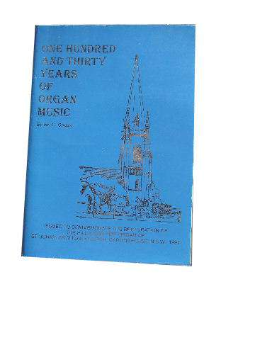 Image for A Partial History of St. John's Anglican Church Darlinghurst NSW  centred on the Organists and Pipe Organs 1867 - 1997