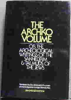 Image for The Archko Volume  or The Archeological Writings of the Sanhedrim & Talmuds of the Jews  Translated by Drs McIntosh and Twyman