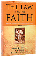 Image for The Law Is Not of Faith: Essays on Works and Grace in the Mosaic Covenant.