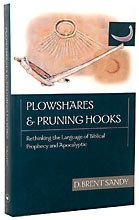 Image for Plowshares & Pruning Hooks.  Rethinking the Language of Biblical Prophecy and Apocalyptic.