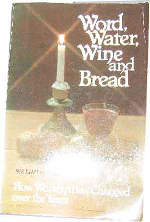 Image for Word, Water, Wine and Bread  How Worship has Changed Over the Years