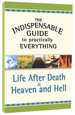 Image for The Indispensable Guide To Practically Everything: Life After Death & Heaven And Hell.
