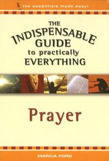 Image for The Indispensable Guide to Practically Everything: Prayer.