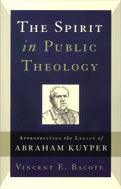 Image for The Spirit in Public Theology Appropriating the Legacy of Abraham Kuyper.