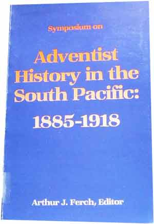 Image for Adventist History in the South Pacific  Symposium on - 1885 - 1918