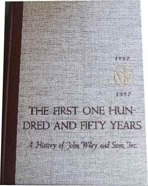 Image for THE FIRST ONE HUNDRED AND FIFTY YEARS A HISTORY OF JOHN WILEY AND SONS,INCORPORATED 1807-1957.