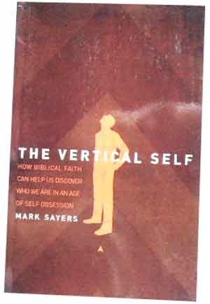 Image for The Vertical Self  How Biblical Faith Can Help Us Discover Who We Are in An Age of Self Obsession