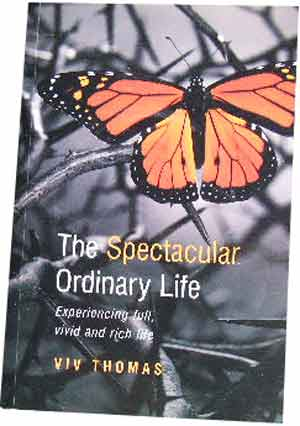 Image for The Spectacular Ordinary Life  Experiencing full, vivid and rich life