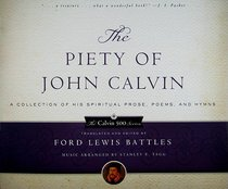 Image for The Piety Of John Calvin: A Collection of His Spiritual Prose, Poems and Hymns  Calvin 500 Series