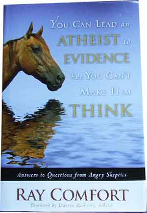 Image for You Can Lead an Atheist to Evidence, But You Can't Make Him Think  Answers to Questions from Angry Skeptics