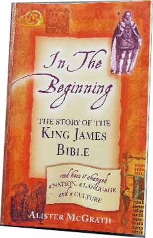 Image for In The Beginning  The Story of the King James Bible and How It Changed a Nation, a Language and a Culture