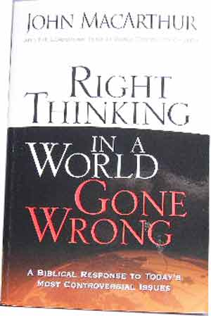 Image for Right Thinking in a World Gone Wrong: A Biblical Response to Today's Most Controversial Issues.