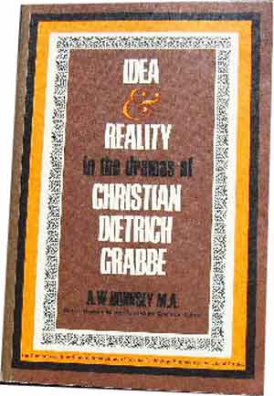 Image for Idea and Reality in the Dramas of Christian Dietrich Grabbe.
