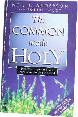 Image for The Common Made Holy  Developing a personal and intimate relationship with God