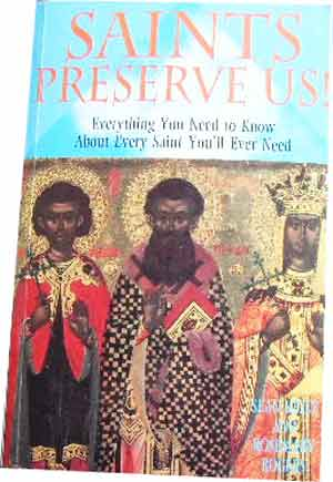 Image for Saints Preserve Us!  Everything you need to know about every saint you'll ever need