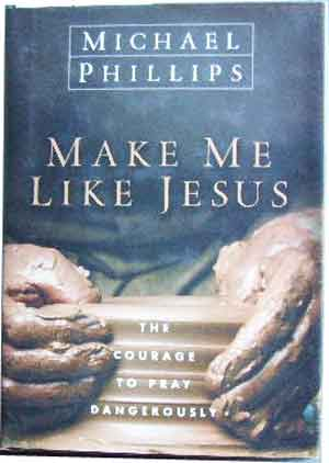 Image for Make Me Like Jesus  THe Courage to Pray Dangerously