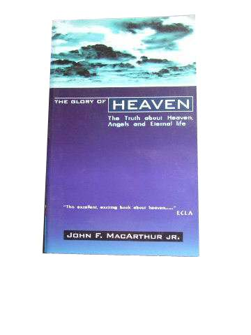 Image for The Glory of Heaven  The Truth about Heaven, Angels and Eternal Life