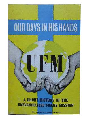 Image for Our Days in His Hands  A Short History of the Unevangelized Fields Mission