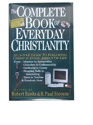 Image for The Complete Book of Everyday Christianity .  An A - Z Guide to Following Christ in Every Aspect of Life