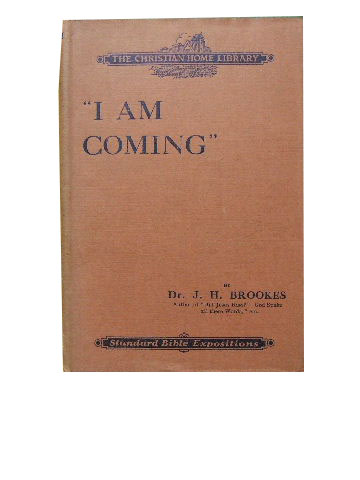 "Image for ""I Am Coming""  .A Setting Forth of the Second Coming of our Lord Jesus Christ as Personal, Private and Premillenial"