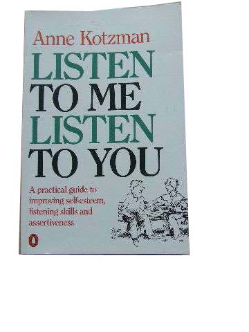 Image for Listen to Me Listen to You  A Practical Guide to Improving Self-Esteem, Listening Skills and Assertiveness