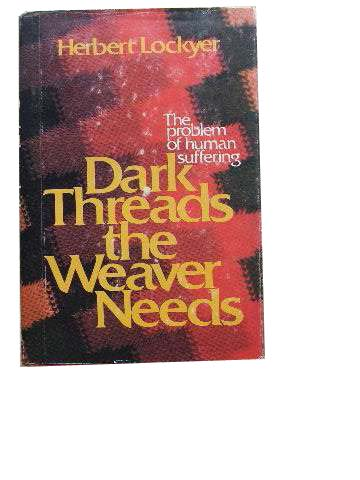 Image for Dark Threads the Weaver Needs  The Problem of Human Suffering