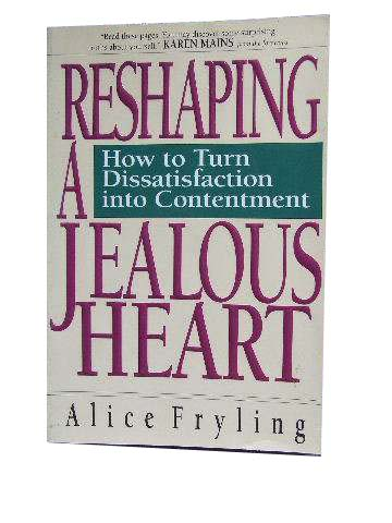 Image for Reshaping a Jealous Heart  How to turn Dissatisfaction into Contentment