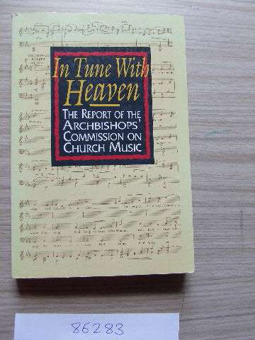 Image for In Tune with Heaven  The Report of the Archbishops Commission on Church Music