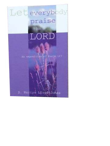 Image for Let Everybody Praise The Lord  An Exposition of Psalm 107